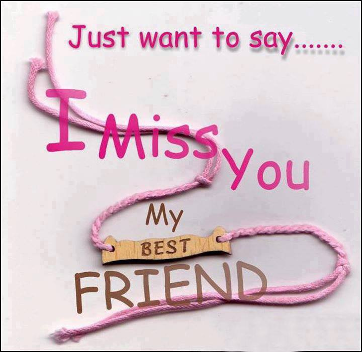 Just want to say - I miss you my Best friend