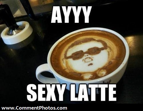 Ayyy Sexy Late - Hey Sexy Lady - Psy Gangnam Style Coffee Cup Capucino