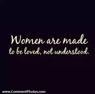 Women are made to be Loved, Not Understood