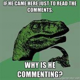 If He Came Here Just To Read The Comments. Then Why is he Commenting - Philosoraptor Thinkin Dinosaur Meme