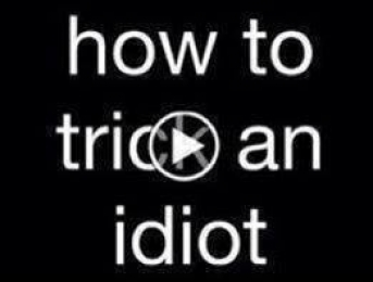 How to Trick an Idiot - Video Play