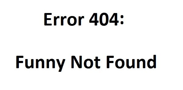 Error 404 - Funny Not Found - Joke Not Found