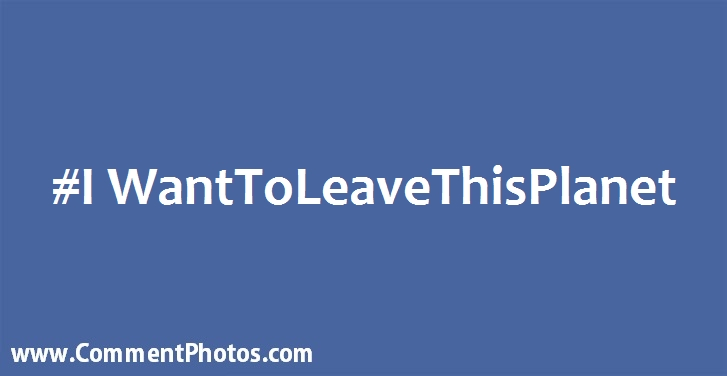 #IWantToLeaveThisPlannet - I Want To Leave This Plannet Hashtag