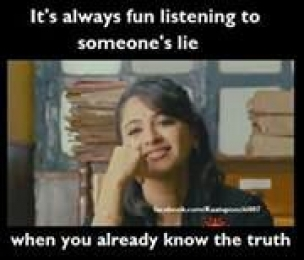 Its Always fun listening to someones lie when you already know the truth - Anushka Shetty