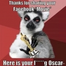 Thanks for Sharing your Facebook Movie - Heres your Fucking Oscar