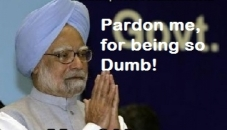 Pardon Me For Being So Dumb - Manmohan Singh