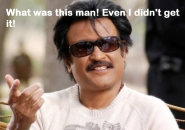 What was this man - Even I didnt get it - Rajinikanth