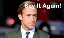 Say It Again - Ryan Gosling Angry