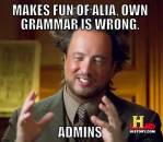 Makes Fun Of Alia. Own Grammer Is Wrong - Admins - Ancient Alien Guy Laughing