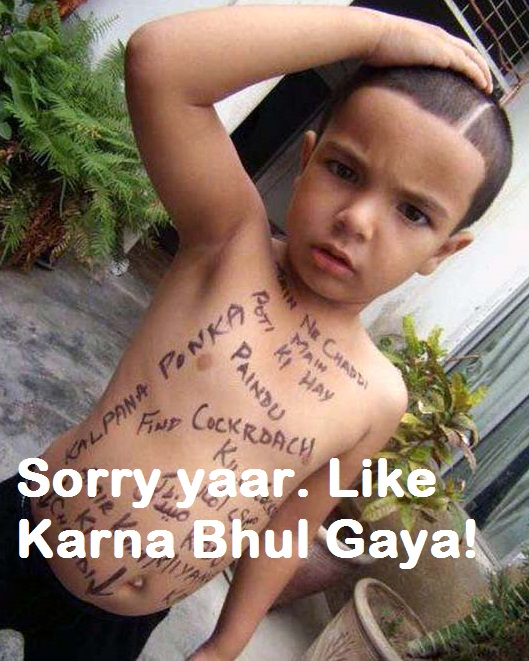 Sorry yaar. Like Karna Bhool Gaya - Ghajini Indian Kids
