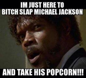 I am Just Here to Slap Michael Jackson and Take his Popcorn - I Just Came Here To Read The Comments - Michael Jackson Eating Popcorn - Thriller Theatre - Samuel L Jackson meme