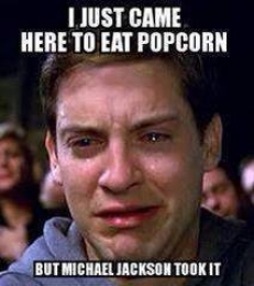I Just Came Here To Eat Popcorn But Michael Jackson Took It - Spiderman Tobbey Mcgure Crying - I Just Came Here To Read The Comments - Michael Jackson Eating Popcorn - Thriller Theatre