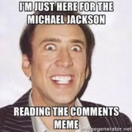 I Just Came Here For The Michael Jackson Reading the comments Meme - Nicolas Cage