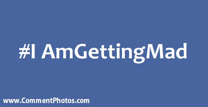 #IAmGettingMad - I Am Getting Mad Hashtag