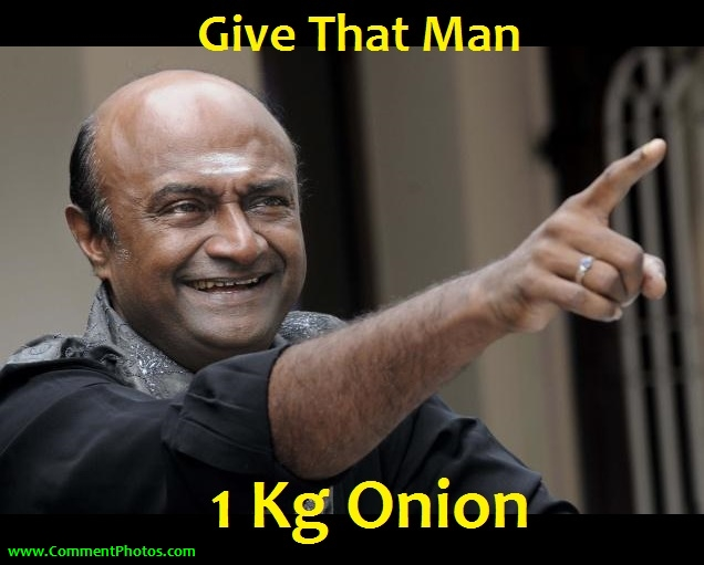 Give that man 1 kg onion - M. S. Bhaskar