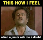 This is how I feel when Junior ask me a doubt - Rajnikanth (Badsa)