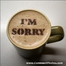 I am Sorry - Tea Coffe Cup