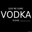 Give Me Some Vodka Please