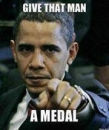 Give That Man A Medal - Barack Obama