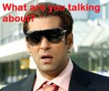 What Are You Talking About - Salman Khan