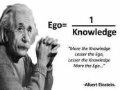 Ego is One By Knowledge - More The Knowledge Lesser the Ego - Albert Einstein
