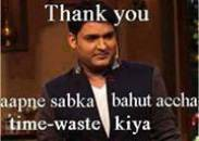 Thank You. Aapne sabka bahut acche time waste kiya - Kapil Sharma